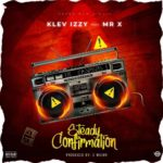 [Mp3] Klev Izzy ft. Mr X – Steady Confirmation