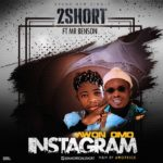 [Mp3] 2Short ft. Mr. Benson – Awon Omo Instagram