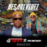 [Mp3] DJ Vibez ft. Mr Benson – Kesari Vibez