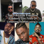 Top 5 Artistes Everyone Suddenly Got Tired Of Listening to their songs.