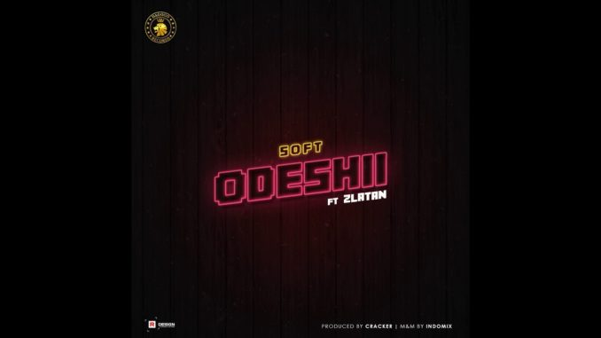 Soft ft. Zlatan – Odeshii
