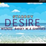 [Mp3] Wizkid ft. Banky W, Shaydee – Desire