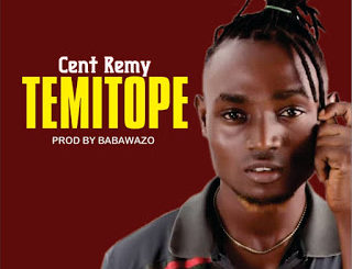 Cent Remy – Temitope Prod. Babawazo