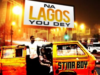 Stina Boy – Na Lagos You Dey