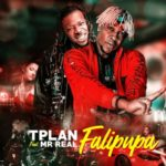 [Mp3] TPlan ft. Mr Real – Falipupa