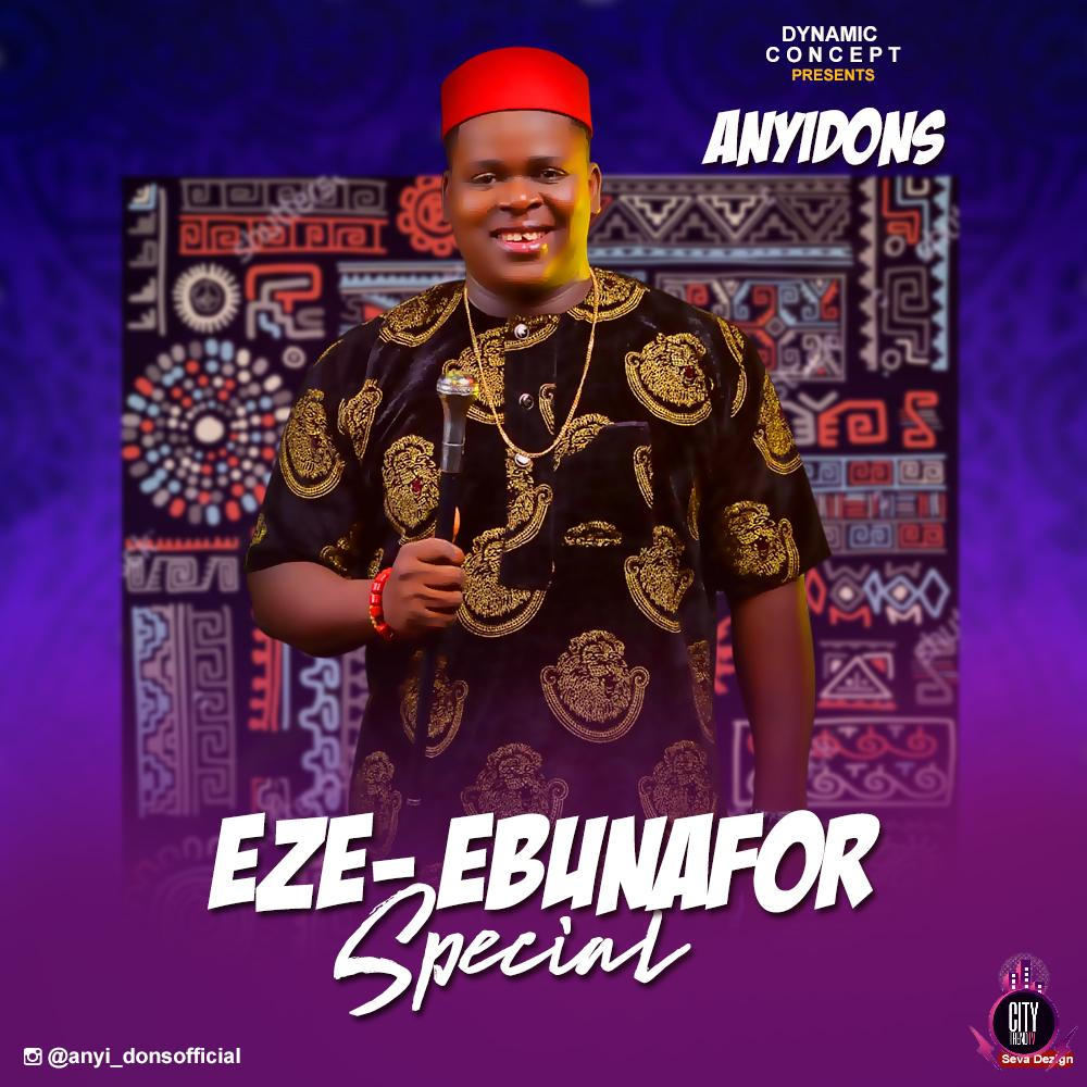 Anyidons – Ezebunafor Special