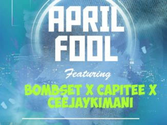 Capitee Bombset CJay Kimani – April Fool