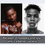 Between Zinoleesky And Lyta – Who's A Better Vocalist