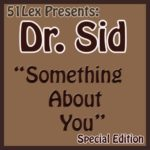 Dr Sid – Something About You