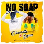 Olawealth x Dyna – No Soap (Prod. Maxido)