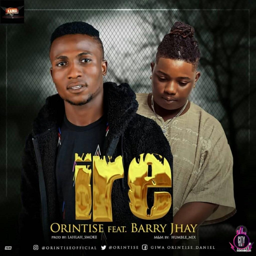 Orintise ft. Barry Jhay – Ire Goodness