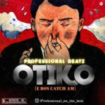 "Professional Beatz – Otiko ""E Don Catch Am"" (Instrumental)"