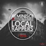 Reminisce ft. Phyno & Olamide – Local Rappers
