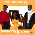 SuperWozzy ft. Zlatan – Fine Girls Like Us