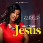 Zadeno Simsim – Your Name Jesus