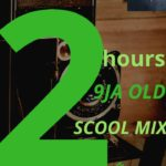 2Hours 9ja Old Skool Mix