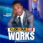 Kings Worship – Glorious Are Thy Works