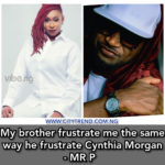 My brother frustrate me the same way he frustrate Cynthia Morgan – MR P