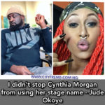 I didn't stop Cynthia Morgan from using her stage name – Jude Okoye