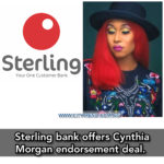 Sterling bank offered Cynthia Morgan New endorsement deal.