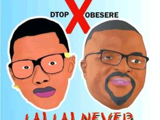 DTop ft. Obesere – Lai Lai Never