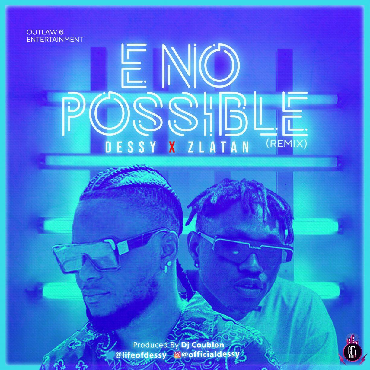 Dessy ft. Zlatan – E No Possible Remix