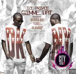 Ice Prince ft. Burna Boy Yung L Olamide – Gimme Dat