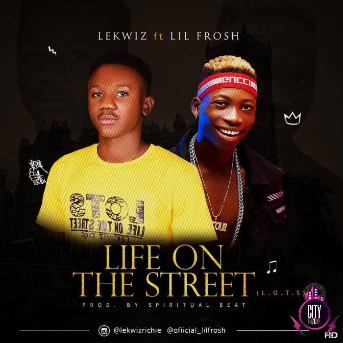 Lekwiz ft. Lil Frosh – Life On The Street