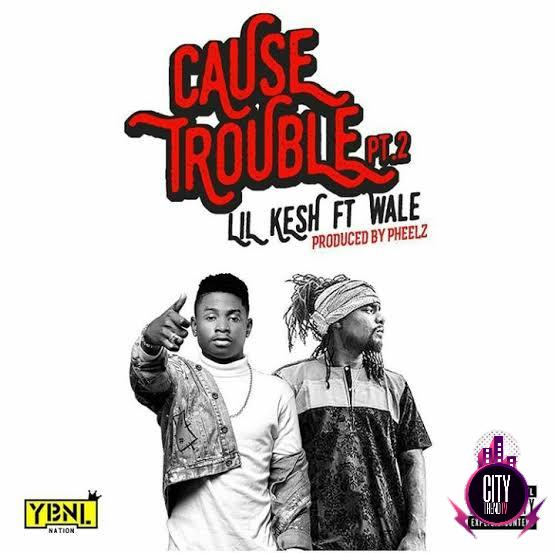 Lil Kesh ft. Wale – Cause Trouble Pt. 2