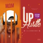 M.O.M – Up For The Hustle