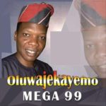 Download Mega 99 – Oluwajekayemo (Zip)