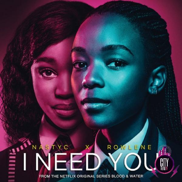 Nasty C ft. Rowlene – I Need You Netflix – Blood Wate