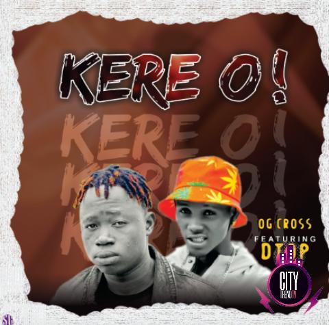 OG Cross ft. Dtop Midenyc – Kere O