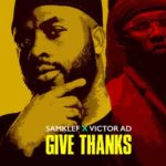 [Download Video] Samklef – Give Thanks ft. Victor AD