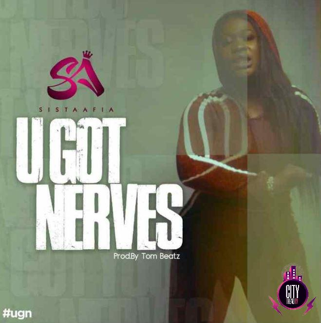 Sista Afia – You Got Nerves