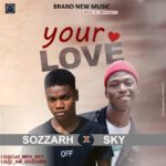 Sozzarh x Sky – Your Love