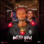 Tflix ft. Stillz P voice – With You