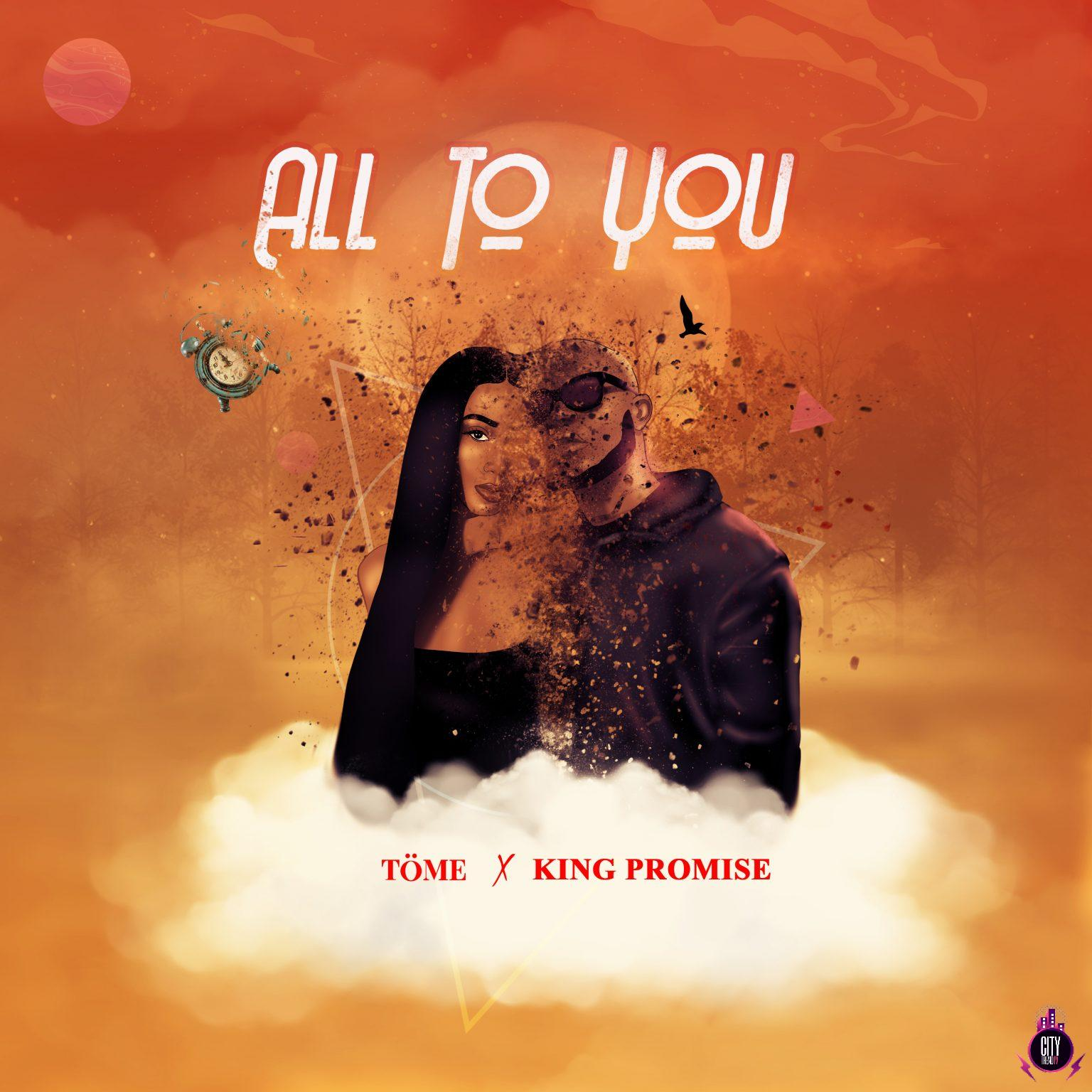 ToME ft. King Promise – All To You