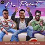 Caligerian ft. Yovi x Terry Apala – On Point