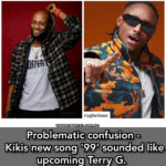 Problematic confusion – Kikis new song '99' sounded like upcoming Terry G.