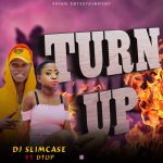 DJ Slimcase ft. Dtop & Li2 Fellow – Turn Up