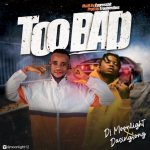 DJ Moonlight x Dasingsong – Too Bad