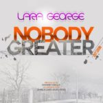 Lara George – Nobody Greater