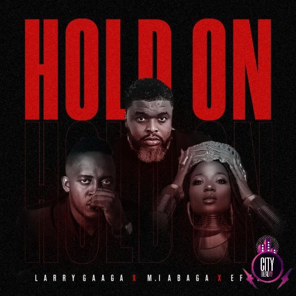 Larry Gaaga ft. M.I Abaga Efya – Hold On