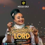Ngozi Orji – Sing Unto The Lord
