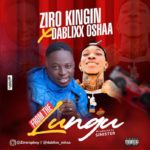 Ziro Kingin ft. Dablixx Oshaa – From The Lungu