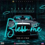 Ajekesh ft. Davolee & Stone D – Bless Me