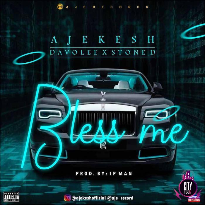 Ajekesh ft. Davolee Stone D – Bless Me