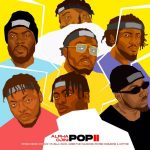 Alpha Ojini – Pop II ft. Hotyce, PayBac Iboro, Payper Corleone, PsychoYP, Vader The Wildcard & Zilla Oaks