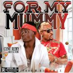 Cent Remy x Oritsefemi – For My Mummy